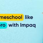 Homeschool like a pro with Impaq